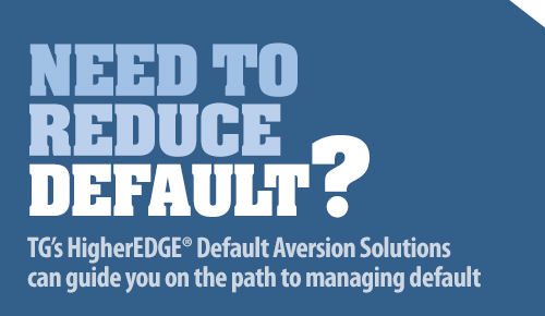 Need to reduce default? TG's HigherEDGE® Default Aversion Solutions can guide you on the path to managing default.