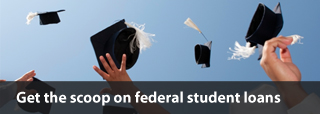 Get the scoop on federal student loans.